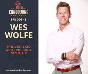 Episode 43 | Wes Wolfe, Focusing on people, and building genuine relationships that build your business